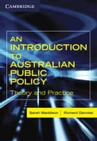 An Introduction to Australian Public Policy - Theory and Practice ebook by Sarah Maddison, Richard Denniss