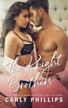 The Knight Brothers - The Complete Series ebook by Carly Phillips