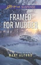 Framed For Murder (Mills & Boon Love Inspired Suspense) ebook by Mary Alford