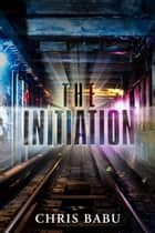 The Initiation ebook by Chris Babu