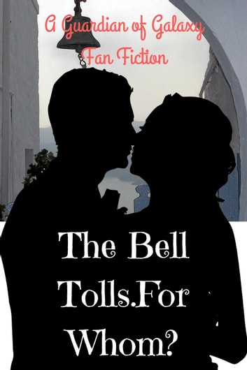 The Bell Tolls.For Whom?:A Guardian of Galaxy Fan Fiction ebook by Karl Berry
