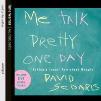 Me Talk Pretty One Day audiobook by David Sedaris