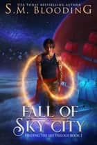 Fall of Sky City - Finding the Sky, #1 ebook by S.M. Blooding