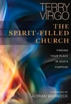 The Spirit-Filled Church - Finding Your Place in God's Purpose ebook by Terry Virgo