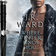 Where Winter Finds You - A Caldwell Christmas audiolibro by J.R. Ward