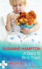 A Baby to Bind Them (Mills & Boon Medical) ebook by Susanne Hampton