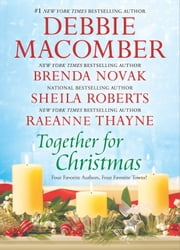 Together for Christmas - 5-B Poppy Lane\When We Touch\Welcome to Icicle Falls\Starstruck ebook by Debbie Macomber,Brenda Novak,Sheila Roberts,RaeAnne Thayne