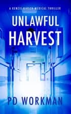 Unlawful Harvest ebook by P.D. Workman