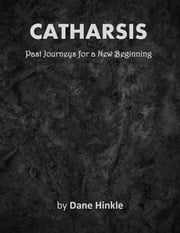 Catharsis - Past Journeys for a New Beginning ebook by Dane Hinkle