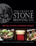 The Craft of Stone Brewing Co. ebook by Greg Koch,Steve Wagner,Randy Clemens