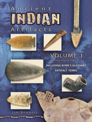 eBook Ancient Indian Artifacts Volume 1 Introduction to Coll ebook by Bennett, Jim