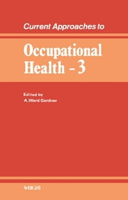 Current Approaches to Occupational Health - Volume 3 ebook by A. Ward Gardner