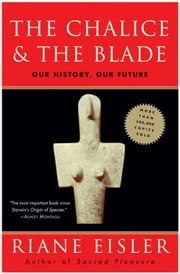 The Chalice and the Blade - Our History, Our Future---Updated With a New Epilogue ebook by Riane Eisler