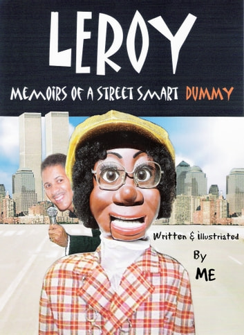 Leroy Memoirs of a Street Smart Dummy - Comedy On the Streets ebook by Leroy Longwood