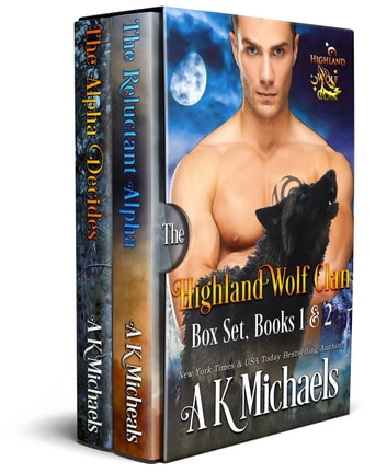 Highland Wolf Clan Boxset 1 - 2: The Reluctant Alpha and The Alpha Decides ebook by A K Michaels
