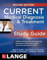CURRENT Medical Diagnosis and Treatment Study Guide, 2E ebook by Gene Quinn,Nathaniel Gleason,Maxine Papadakis,Stephen J. McPhee