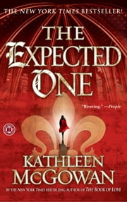 The Expected One - A Novel ebook by Kathleen McGowan