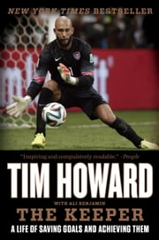The Keeper - A Life of Saving Goals and Achieving Them ebook by Tim Howard