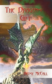 The Dragons' Gift ebook by Betsy McCall
