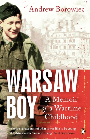 Warsaw Boy - A Memoir of a Wartime Childhood ebook by Andrew Borowiec