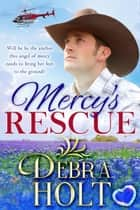 Mercy's Rescue eBook by Debra Holt