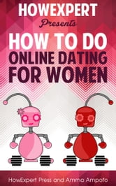 How to Do Online Dating For Women: Your Step-By-Step Guide to Doing Online Dating For Women ebook by HowExpert
