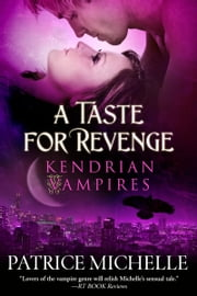 A Taste for Revenge (Kendrian Vampires, Book 2) ebook by Patrice Michelle