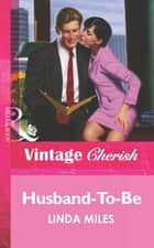 Husband-To-Be (Mills & Boon Vintage Cherish) ebook by Linda Miles