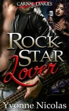 Rock Star Lover (Carnal Diaries Book 1) ebook by Yvonne Nicolas