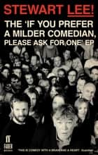Stewart Lee! The 'If You Prefer a Milder Comedian Please Ask For One' EP ebook by Stewart Lee