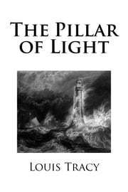 The Pillar of Light ebook by Louis Tracy