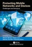 Protecting Mobile Networks and Devices - Challenges and Solutions ebook by Weizhi Meng, Xiapu Luo, Steven Furnell,...