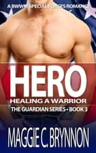 Hero: Healing a Warrior, Book 3 ebook by Maggie C. Brynnon