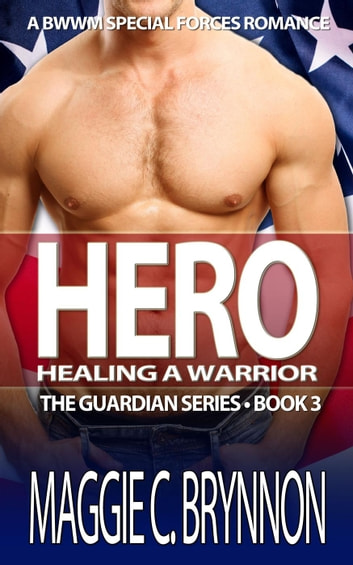 Hero: Healing a Warrior, Book 3 - The Guardian Series, #3 ebook by Maggie C. Brynnon
