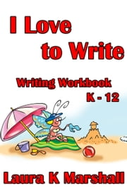 I Love to Write: Workbook ebook by Laura K Marshall