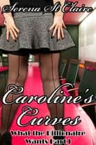Caroline's Curves (What The Billionaire Wants Part 1) ebook by