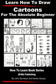 Learn How to Draw Cartoons: For the Absolute Beginner ebook by John Davidson,Adrian Sanqui