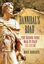 Hannibal's Road - The Second Punic War in Italy 213-203 BC ebook by Mike Roberts