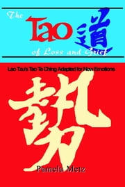 The Tao of Loss and Grief: Lao Tzu's Tao Te Ching Adapted for New Emotions ebook by Pamela Metz