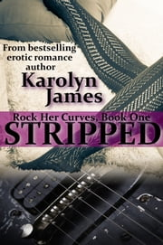 Stripped (Rock Her Curves #1) ebook by Karolyn James