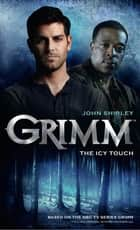 Grimm: The Icy Touch ebook by John Shirley