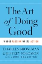 The Art of Doing Good ebook by Charles Bronfman,Jeffrey Solomon,John Sedgwick
