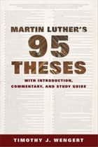 Martin Luther's Ninety-Five Theses ebook by Timothy J. Wengert
