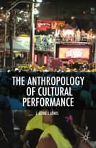 The Anthropology of Cultural Performance ebook by L. Lewis