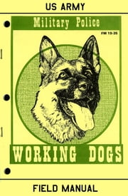 Military Police Working Dogs - Field Manual FM 19-35 ebook by U.S. Army