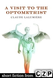 A Visit to the Optometrist ebook by Claude Lalumiere