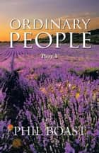 Ordinary People - Part V ebook by Phil Boast