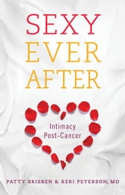 Sexy Ever After - Intimacy Post-Cancer ebook by Patty Brisben,Keri Peterson M.D.
