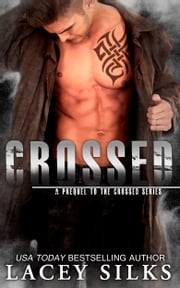 Crossed - (prequel to the Crossed Series) ebook by Lacey Silks