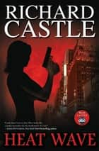 Heat Wave ebook by Richard Castle